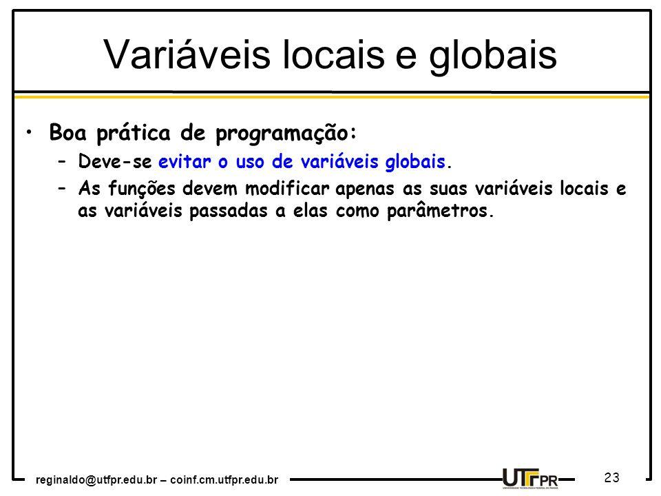 reginaldo@utfpr.edu.br – coinf.cm.utfpr.edu.br 23 Boa prática de programação: –Deve-se evitar o uso de variáveis globais. –As funções devem modificar