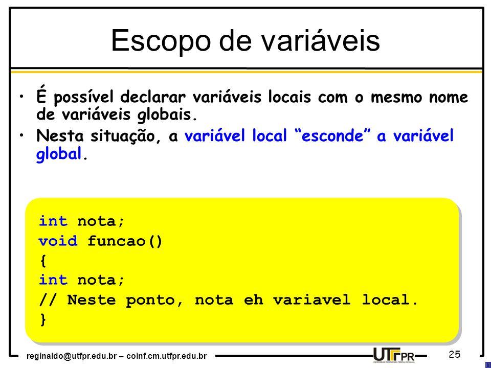 reginaldo@utfpr.edu.br – coinf.cm.utfpr.edu.br 25 int nota; void funcao() { int nota; // Neste ponto, nota eh variavel local. } int nota; void funcao(