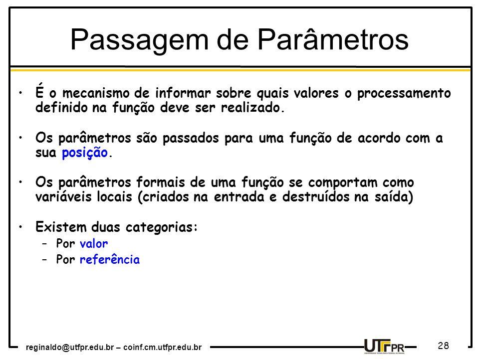 reginaldo@utfpr.edu.br – coinf.cm.utfpr.edu.br 28 É o mecanismo de informar sobre quais valores o processamento definido na função deve ser realizado.