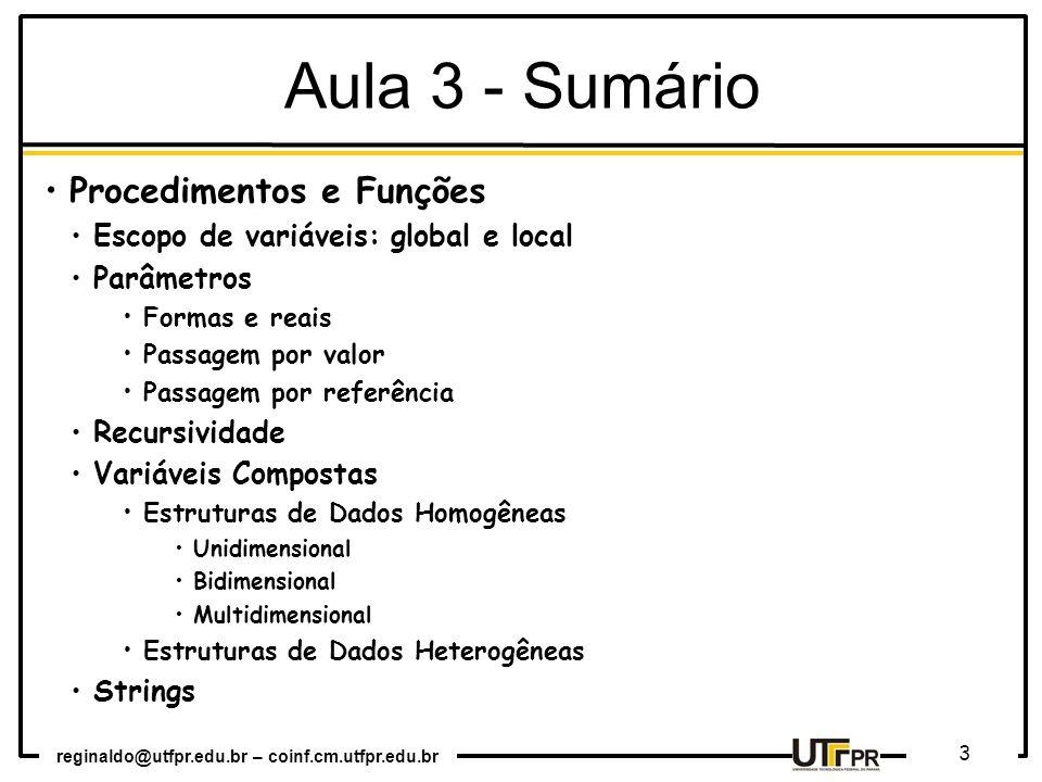 reginaldo@utfpr.edu.br – coinf.cm.utfpr.edu.br 3 Aula 3 - Sumário Procedimentos e Funções Escopo de variáveis: global e local Parâmetros Formas e reai