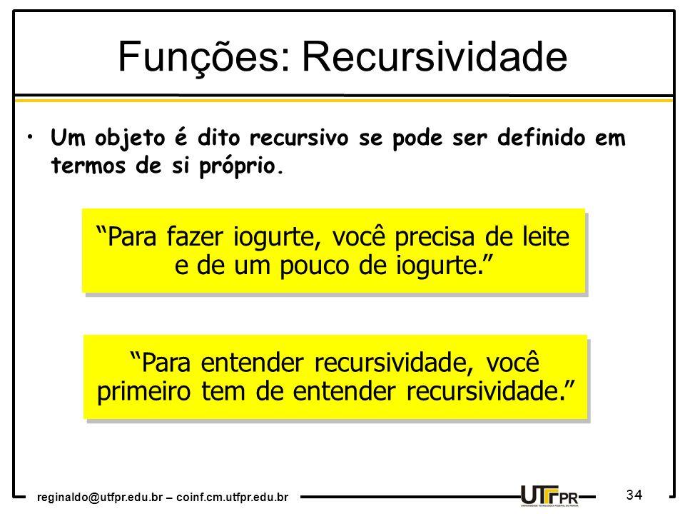 """reginaldo@utfpr.edu.br – coinf.cm.utfpr.edu.br 34 Um objeto é dito recursivo se pode ser definido em termos de si próprio. """"Para fazer iogurte, você p"""