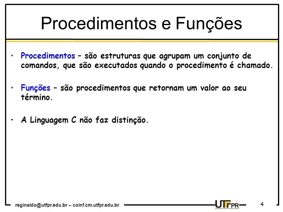 reginaldo@utfpr.edu.br – coinf.cm.utfpr.edu.br 4 Procedimentos – são estruturas que agrupam um conjunto de comandos, que são executados quando o procedimento é chamado.