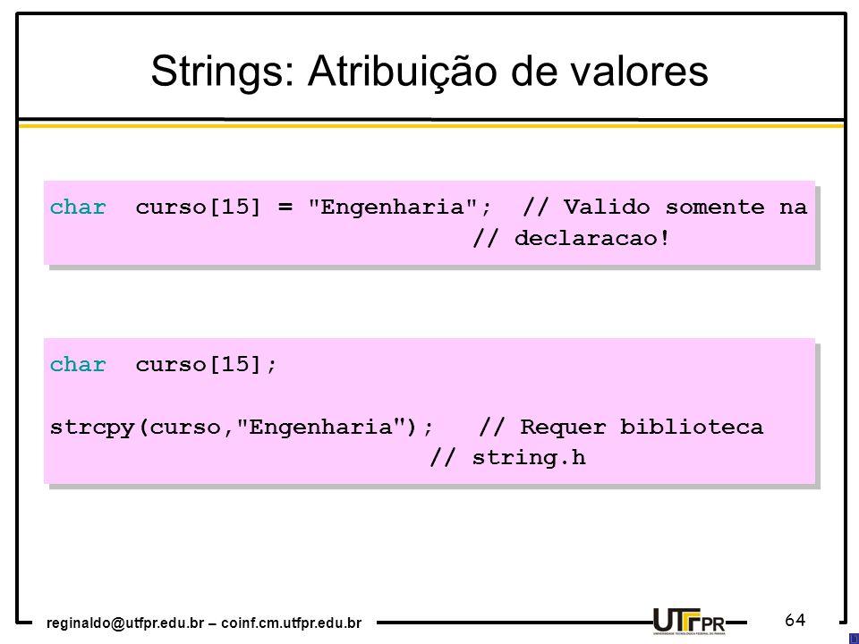reginaldo@utfpr.edu.br – coinf.cm.utfpr.edu.br 64 char curso[15] = Engenharia ; // Valido somente na // declaracao.