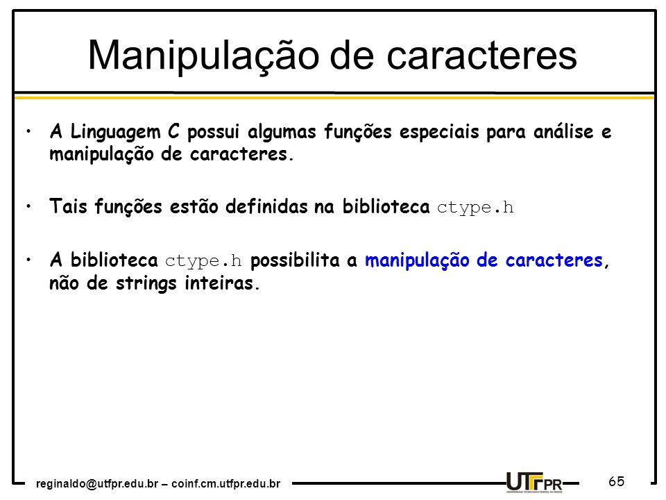 reginaldo@utfpr.edu.br – coinf.cm.utfpr.edu.br 65 A Linguagem C possui algumas funções especiais para análise e manipulação de caracteres. Tais funçõe