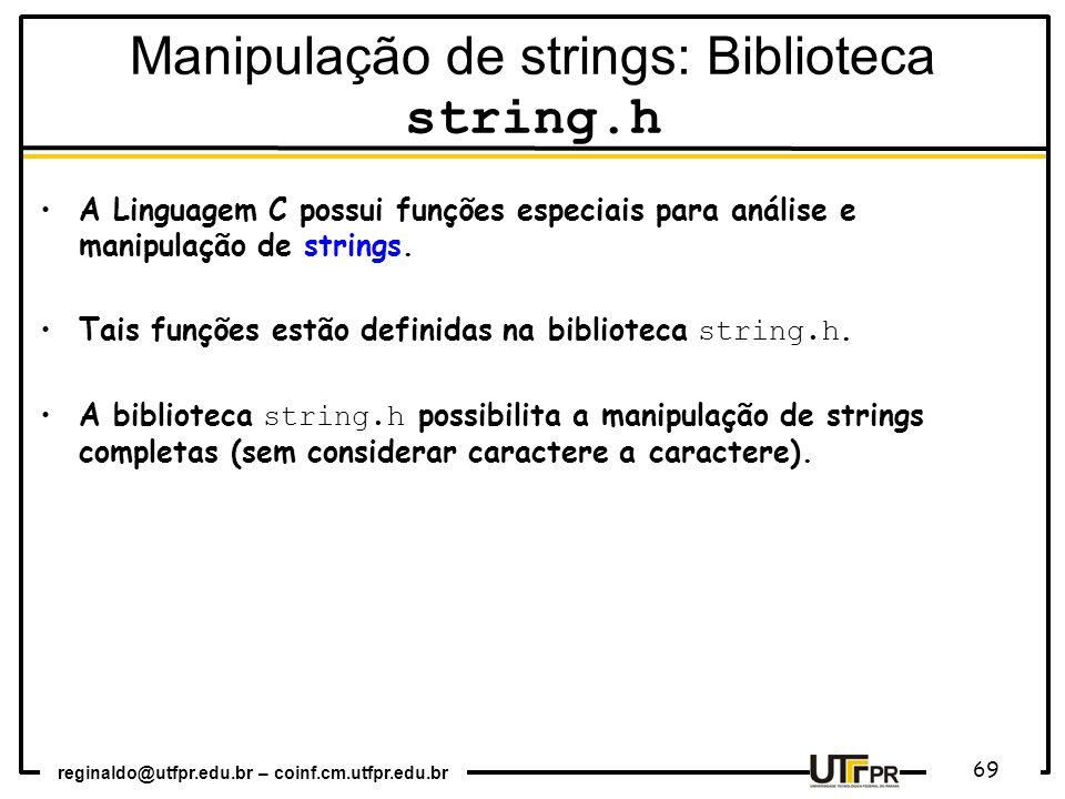 reginaldo@utfpr.edu.br – coinf.cm.utfpr.edu.br 69 A Linguagem C possui funções especiais para análise e manipulação de strings. Tais funções estão def