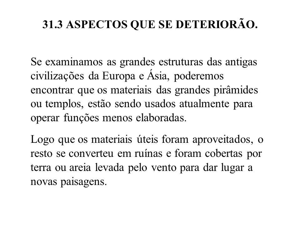 31.3 ASPECTOS QUE SE DETERIORÃO. Se examinamos as grandes estruturas das antigas civilizações da Europa e Ásia, poderemos encontrar que os materiais d
