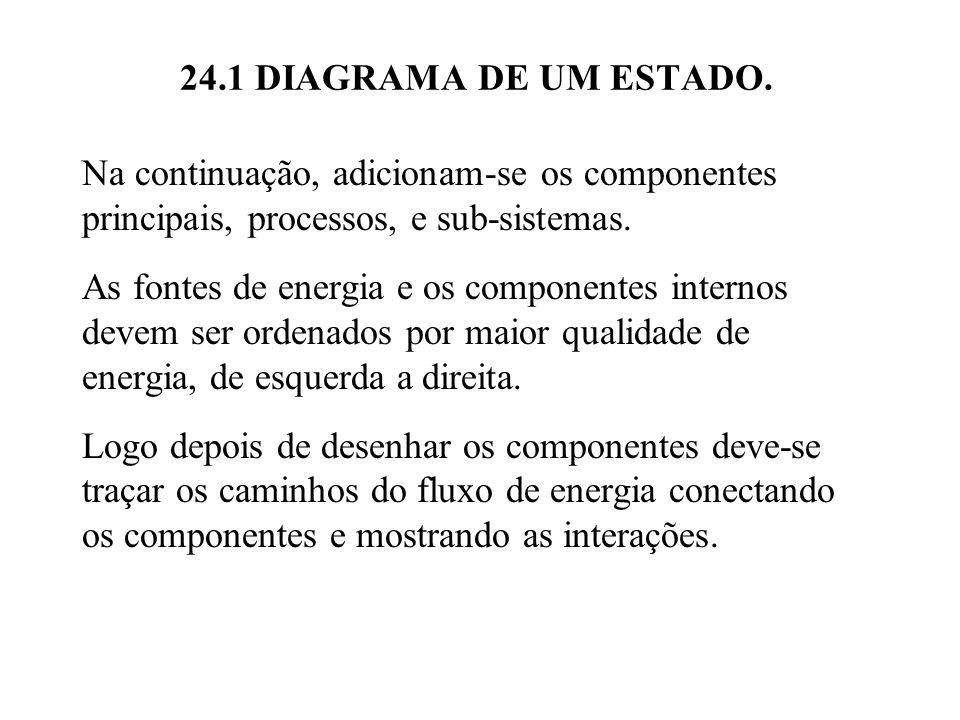 24.1 DIAGRAMA DE UM ESTADO. Na continuação, adicionam-se os componentes principais, processos, e sub-sistemas. As fontes de energia e os componentes i