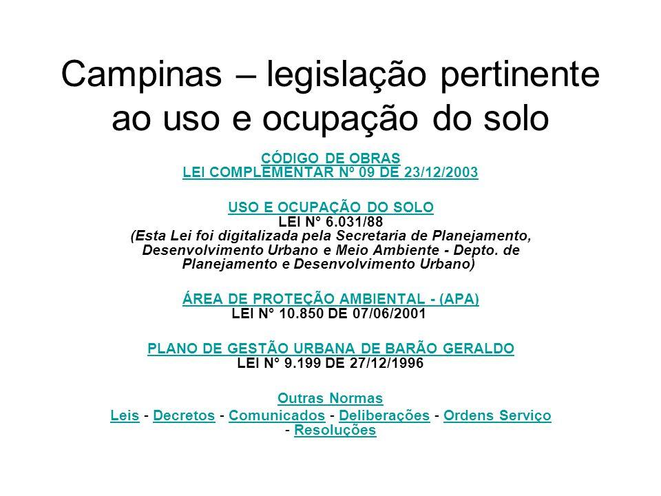Campinas – legislação pertinente ao uso e ocupação do solo CÓDIGO DE OBRAS LEI COMPLEMENTAR Nº 09 DE 23/12/2003 USO E OCUPAÇÃO DO SOLO USO E OCUPAÇÃO DO SOLO LEI N° 6.031/88 (Esta Lei foi digitalizada pela Secretaria de Planejamento, Desenvolvimento Urbano e Meio Ambiente - Depto.