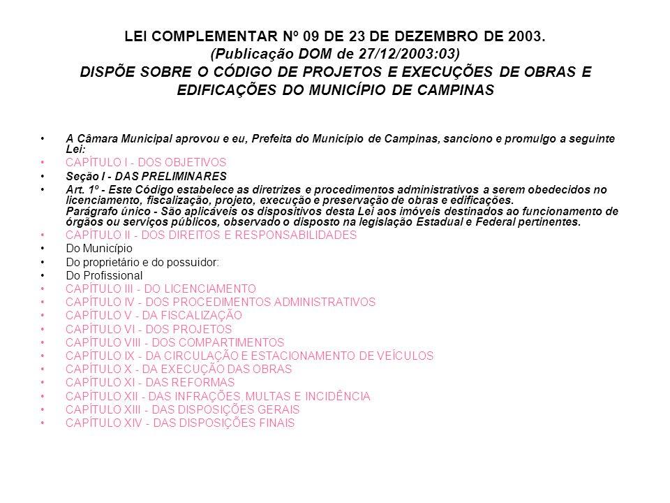 LEI COMPLEMENTAR Nº 09 DE 23 DE DEZEMBRO DE 2003. (Publicação DOM de 27/12/2003:03) DISPÕE SOBRE O CÓDIGO DE PROJETOS E EXECUÇÕES DE OBRAS E EDIFICAÇÕ