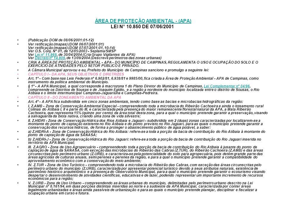 ÁREA DE PROTEÇÃO AMBIENTAL - (APA) ÁREA DE PROTEÇÃO AMBIENTAL - (APA) LEI N° 10.850 DE 07/06/2001 (Publicação DOM de 08/06/2001:01-12) Ver retificação (mapas) (DOM 06/07/2001:01) Ver retificação (mapas) (DOM 07/07/2001:01, 10-14) Ver O.S.