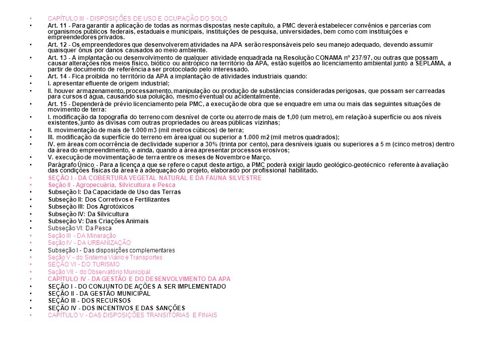 CAPÍTULO III - DISPOSIÇÕES DE USO E OCUPAÇÃO DO SOLO Art. 11 - Para garantir a aplicação de todas as normas dispostas neste capítulo, a PMC deverá est