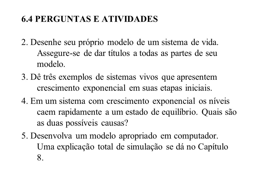 6.4 PERGUNTAS E ATIVIDADES 2.Desenhe seu próprio modelo de um sistema de vida.