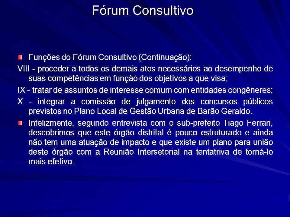 Funções do Fórum Consultivo (Continuação): VIII - proceder a todos os demais atos necessários ao desempenho de suas competências em função dos objetiv