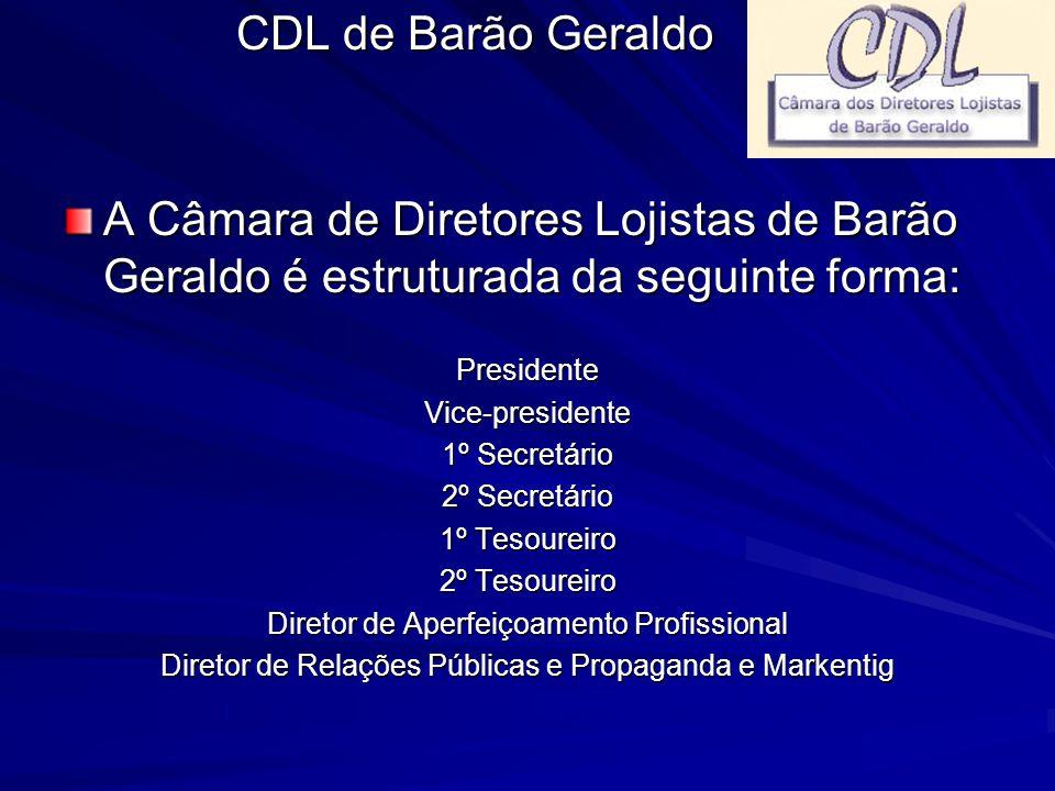 CDL de Barão Geraldo A Câmara de Diretores Lojistas de Barão Geraldo é estruturada da seguinte forma: PresidenteVice-presidente 1º Secretário 2º Secre