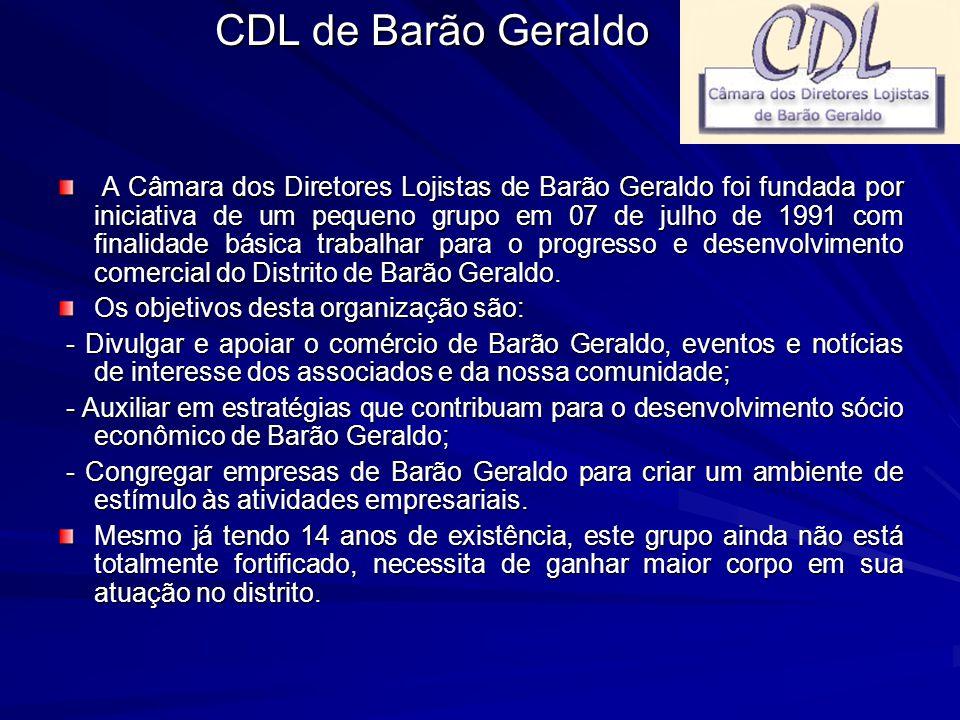 A Câmara dos Diretores Lojistas de Barão Geraldo foi fundada por iniciativa de um pequeno grupo em 07 de julho de 1991 com finalidade básica trabalhar