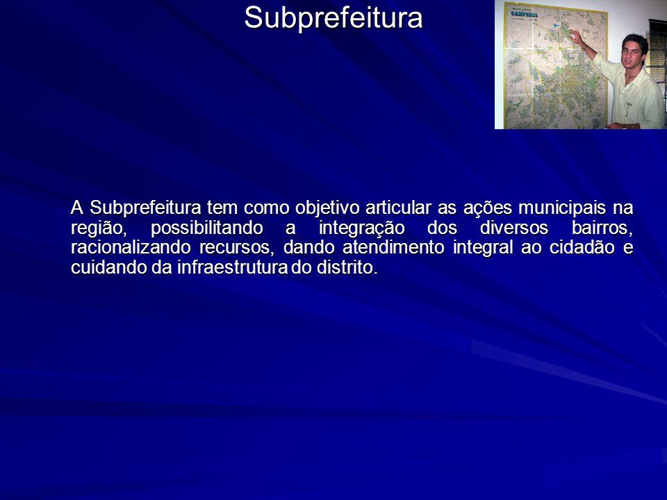 Subprefeitura A Subprefeitura tem como objetivo articular as ações municipais na região, possibilitando a integração dos diversos bairros, racionaliza