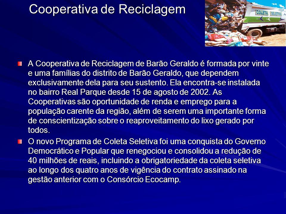 Cooperativa de Reciclagem A Cooperativa de Reciclagem de Barão Geraldo é formada por vinte e uma famílias do distrito de Barão Geraldo, que dependem e