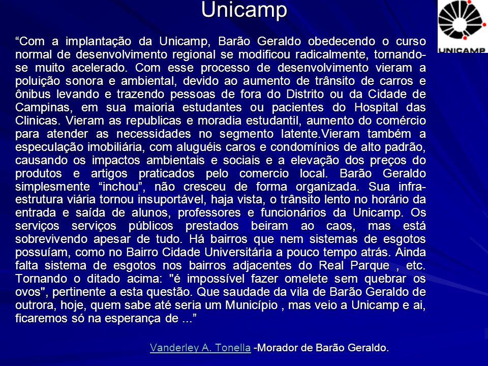 """""""Com a implantação da Unicamp, Barão Geraldo obedecendo o curso normal de desenvolvimento regional se modificou radicalmente, tornando- se muito acele"""