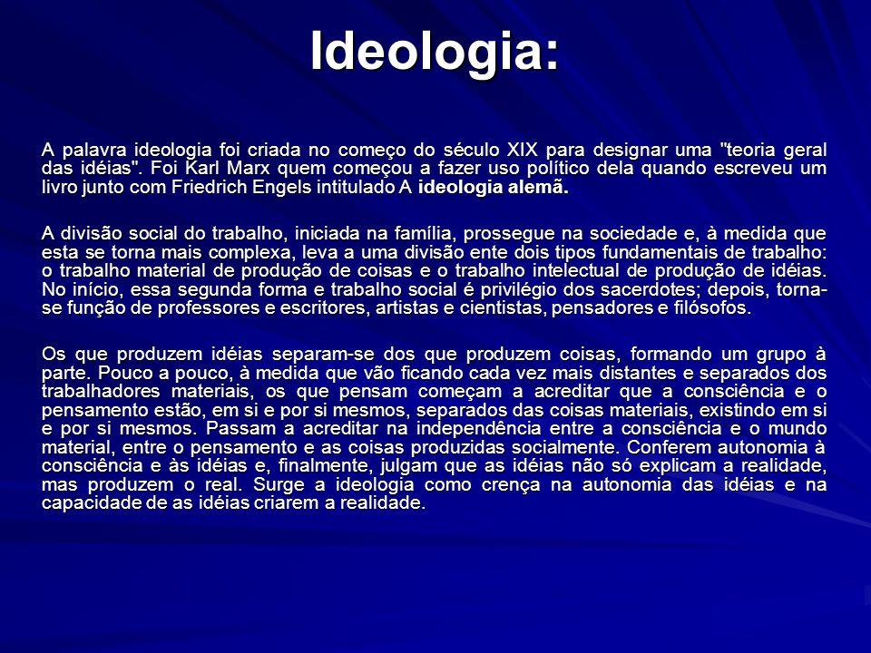 Ideologia: A palavra ideologia foi criada no começo do século XIX para designar uma