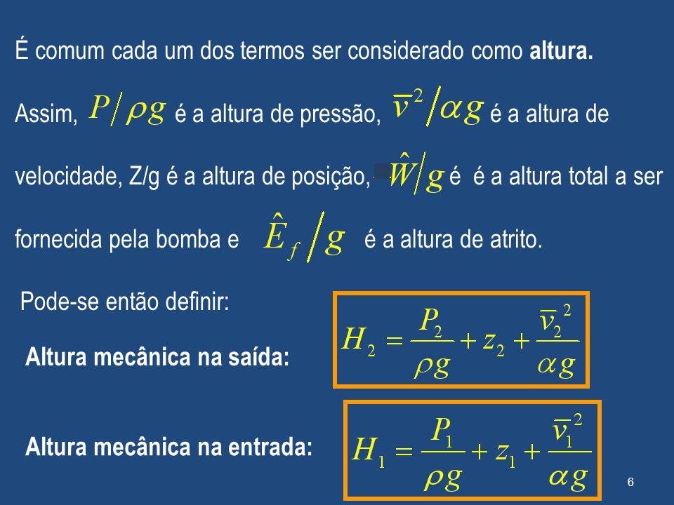 É comum cada um dos termos ser considerado como altura. Assim, é a altura de pressão, é a altura de velocidade, Z/g é a altura de posição, é é a altur