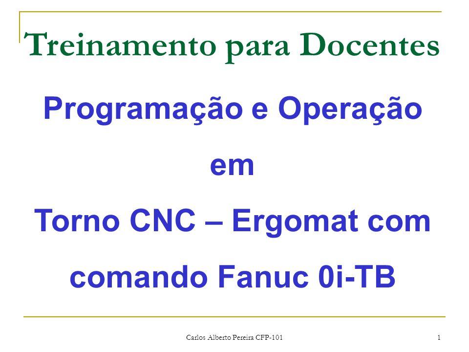 Carlos Alberto Pereira CFP-101 1 Programação e Operação em Torno CNC – Ergomat com comando Fanuc 0i-TB Treinamento para Docentes