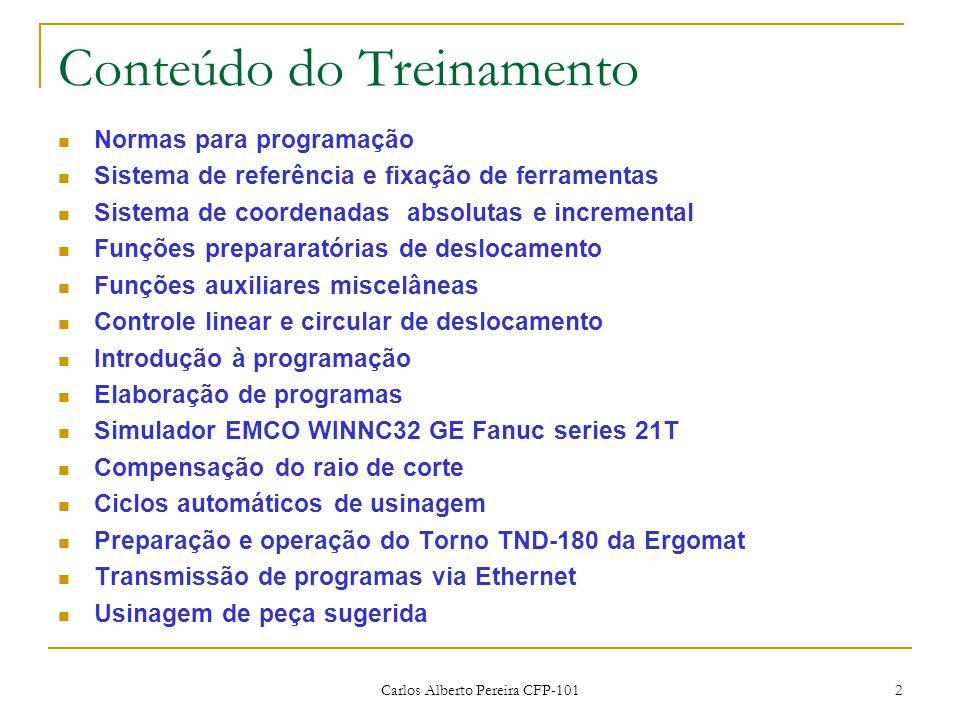 Carlos Alberto Pereira CFP-101 2 Conteúdo do Treinamento Normas para programação Sistema de referência e fixação de ferramentas Sistema de coordenadas