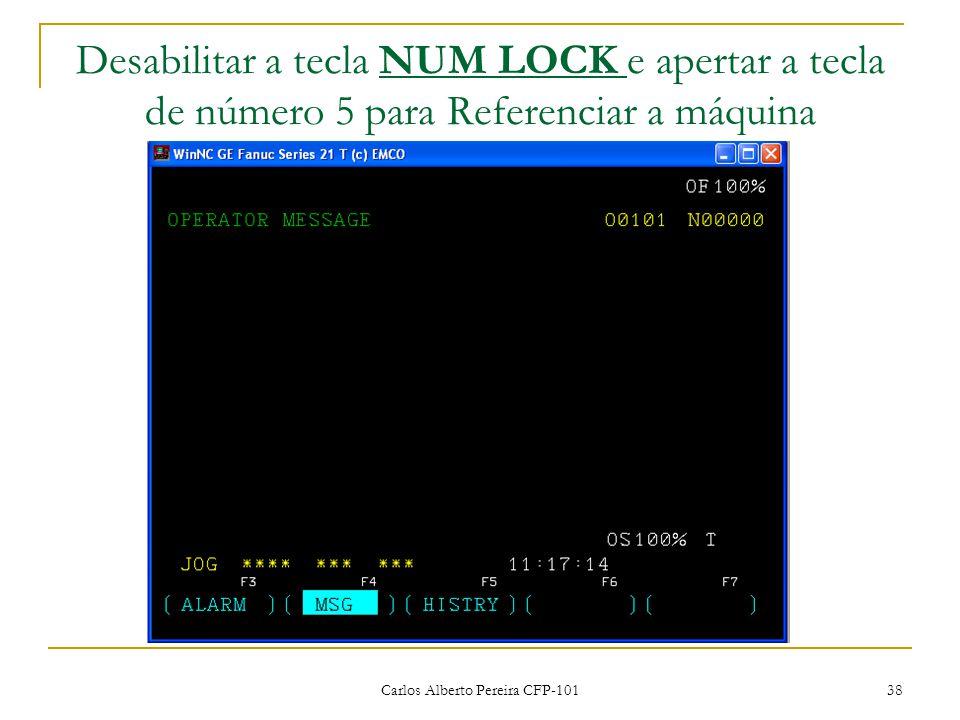 Carlos Alberto Pereira CFP-101 38 Desabilitar a tecla NUM LOCK e apertar a tecla de número 5 para Referenciar a máquina