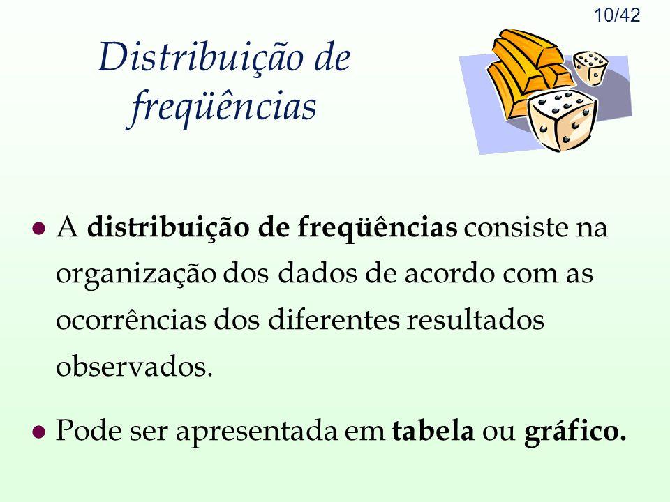 10/42 Distribuição de freqüências l A distribuição de freqüências consiste na organização dos dados de acordo com as ocorrências dos diferentes result