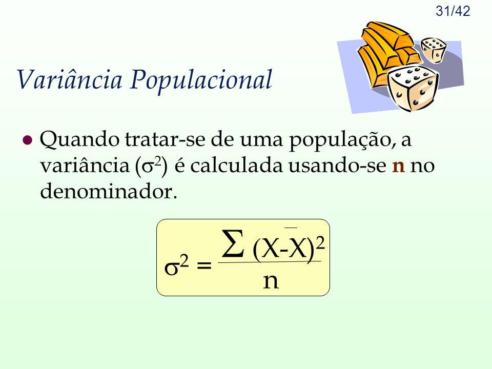 31/42 Variância Populacional Quando tratar-se de uma população, a variância (  2 ) é calculada usando-se n no denominador.  2 = n   X-X) 2