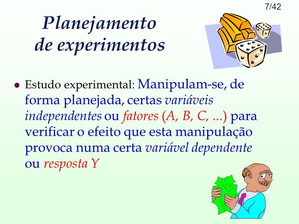 7/42 Planejamento de experimentos l Estudo experimental: Manipulam-se, de forma planejada, certas variáveis independentes ou fatores ( A, B, C,... ) p