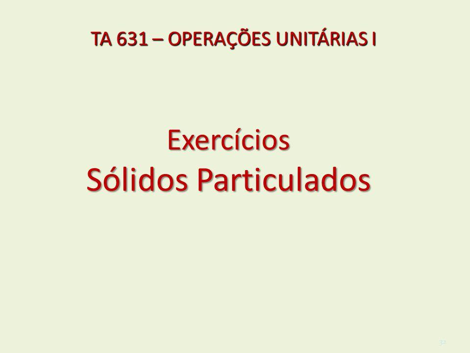 TA 631 – OPERAÇÕES UNITÁRIAS I Exercícios Sólidos Particulados 32