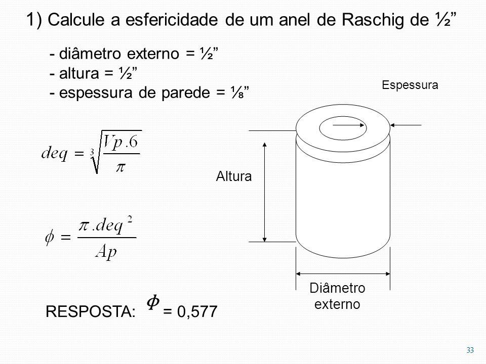 """1) Calcule a esfericidade de um anel de Raschig de ½"""" Diâmetro externo Espessura Altura - diâmetro externo = ½"""" - altura = ½"""" - espessura de parede ="""