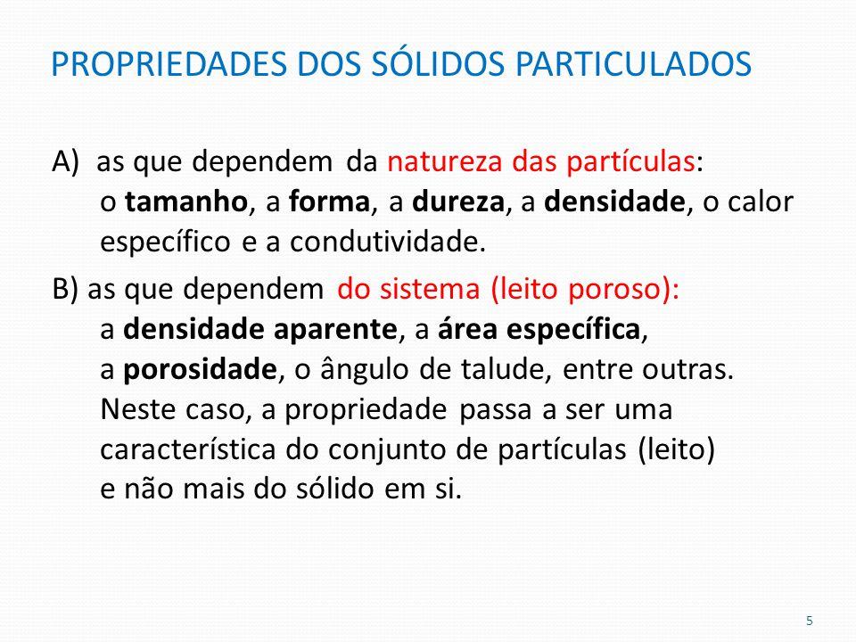 PROPRIEDADES DOS SÓLIDOS PARTICULADOS A) as que dependem da natureza das partículas: o tamanho, a forma, a dureza, a densidade, o calor específico e a
