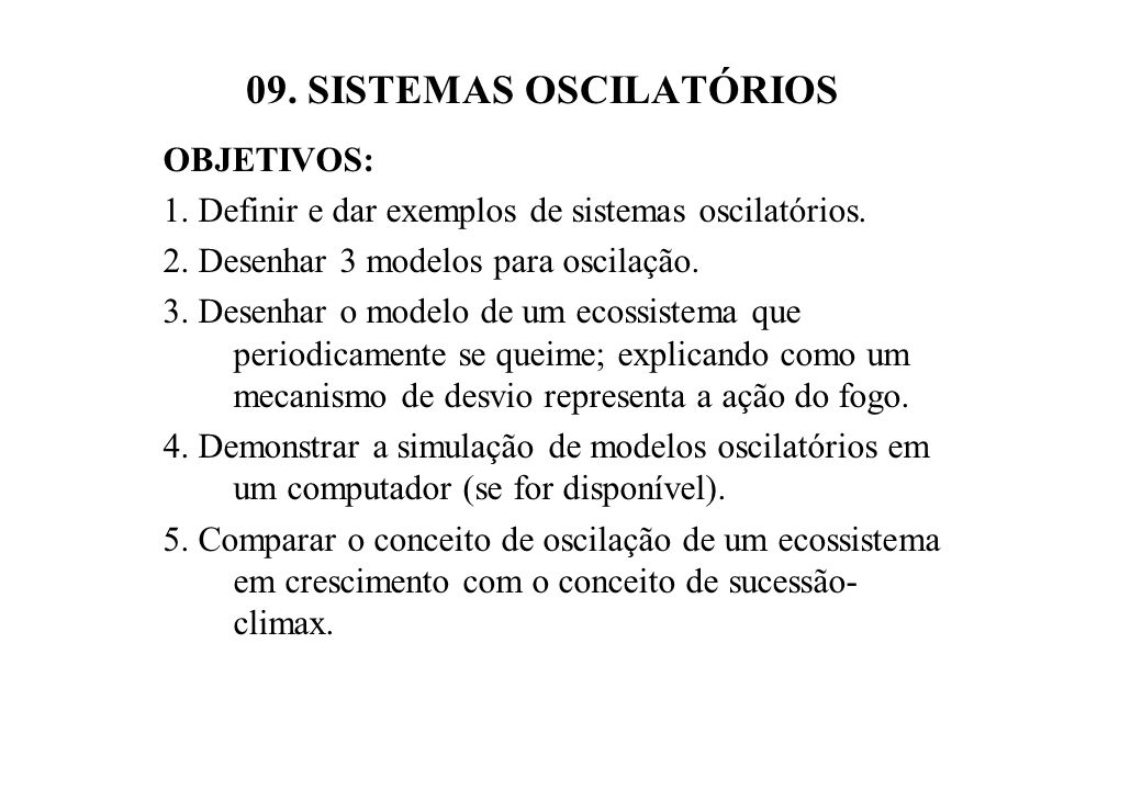 09. SISTEMAS OSCILATÓRIOS OBJETIVOS: 1. Definir e dar exemplos de sistemas oscilatórios. 2. Desenhar 3 modelos para oscilação. 3. Desenhar o modelo de
