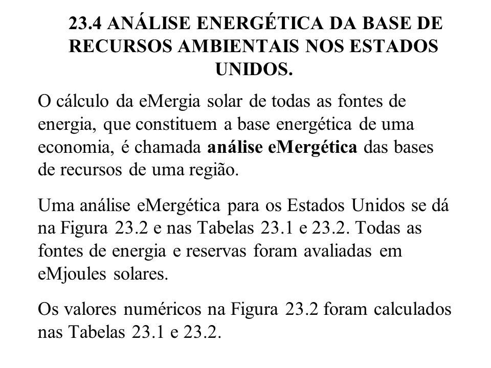 O cálculo da eMergia solar de todas as fontes de energia, que constituem a base energética de uma economia, é chamada análise eMergética das bases de
