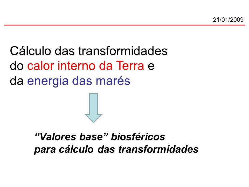 21/01/2009 Cálculo das transformidades do calor interno da Terra e da energia das marés Valores base biosféricos para cálculo das transformidades