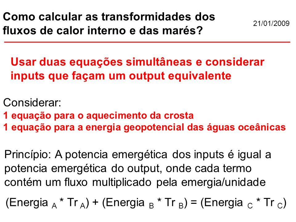 21/01/2009 Como calcular as transformidades dos fluxos de calor interno e das marés.