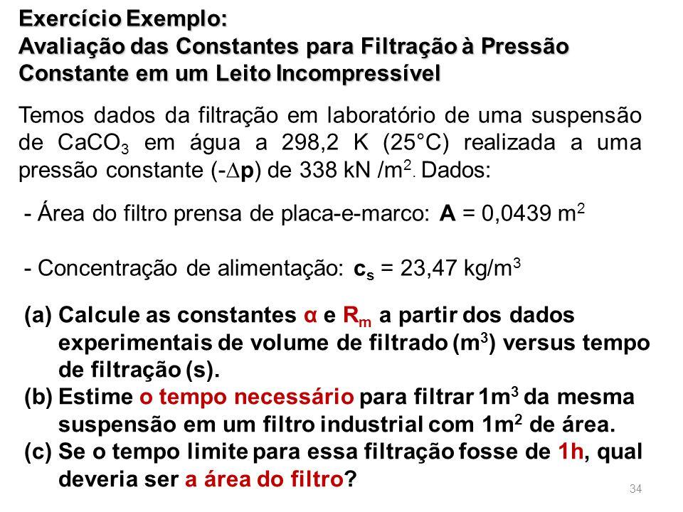Temos dados da filtração em laboratório de uma suspensão de CaCO 3 em água a 298,2 K (25°C) realizada a uma pressão constante (-∆p) de 338 kN /m 2.