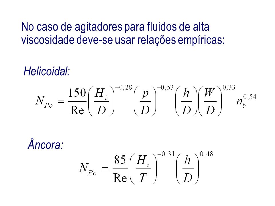 Âncora: Helicoidal: No caso de agitadores para fluidos de alta viscosidade deve-se usar relações empíricas: