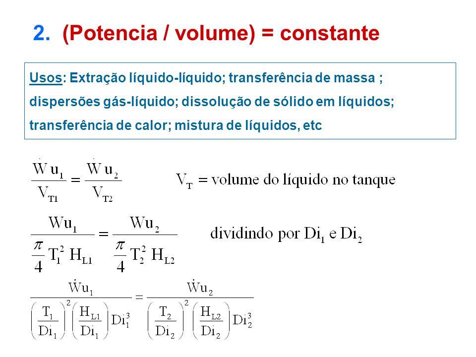 2. (Potencia / volume) = constante Usos: Extração líquido-líquido; transferência de massa ; dispersões gás-líquido; dissolução de sólido em líquidos;