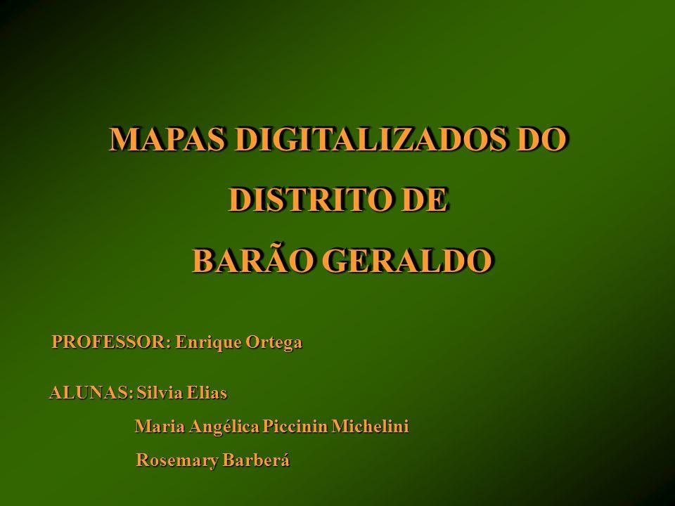 MAPAS DIGITALIZADOS DO DISTRITO DE BARÃO GERALDO BARÃO GERALDO MAPAS DIGITALIZADOS DO DISTRITO DE BARÃO GERALDO BARÃO GERALDO PROFESSOR: Enrique Orteg