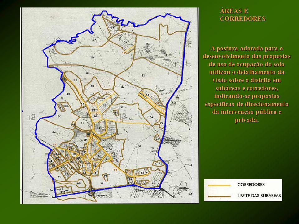 ÁREAS E CORREDORES A postura adotada para o desenvolvimento das propostas de uso de ocupação do solo utilizou o detalhamento da visão sobre o distrito