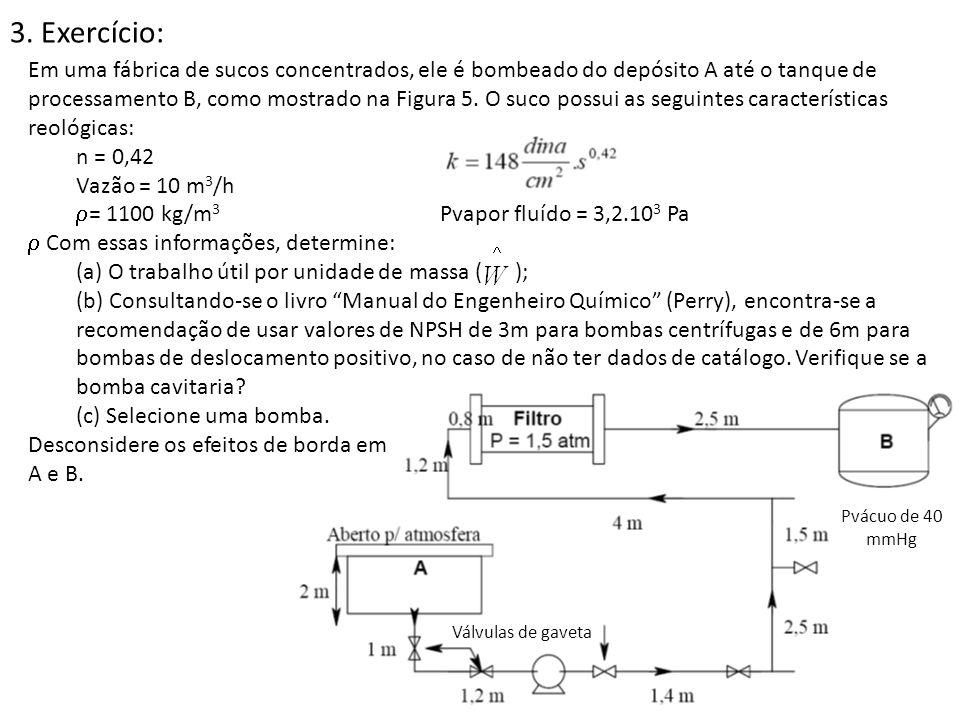 3. Exercício: Em uma fábrica de sucos concentrados, ele é bombeado do depósito A até o tanque de processamento B, como mostrado na Figura 5. O suco po