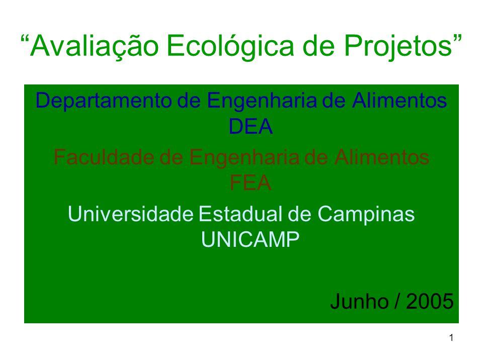 """1 """"Avaliação Ecológica de Projetos"""" Departamento de Engenharia de Alimentos DEA Faculdade de Engenharia de Alimentos FEA Universidade Estadual de Camp"""