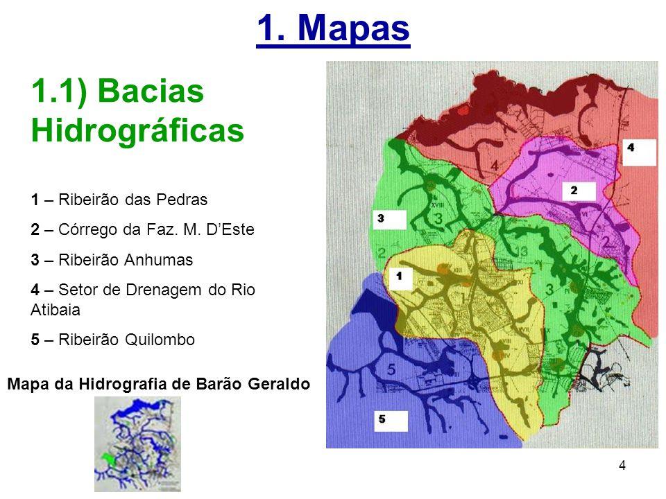 4 1. Mapas 1.1) Bacias Hidrográficas 1 – Ribeirão das Pedras 2 – Córrego da Faz. M. D'Este 3 – Ribeirão Anhumas 4 – Setor de Drenagem do Rio Atibaia 5