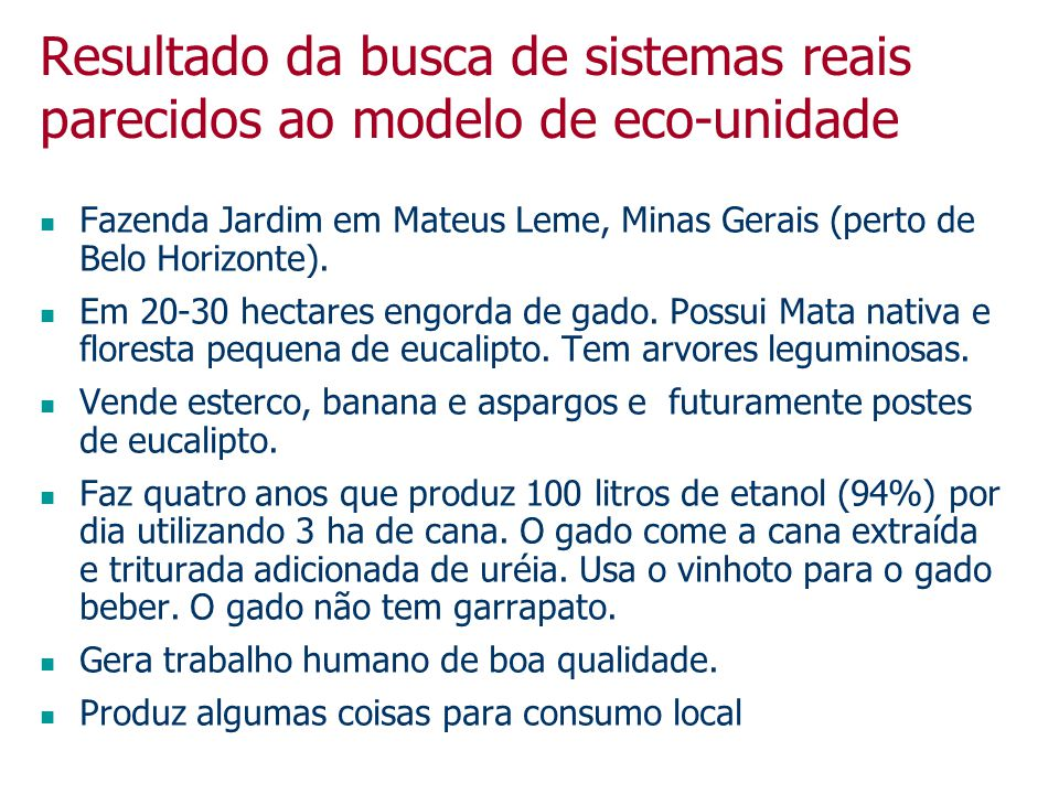 Resultado da busca de sistemas reais parecidos ao modelo de eco-unidade Fazenda Jardim em Mateus Leme, Minas Gerais (perto de Belo Horizonte). Em 20-3