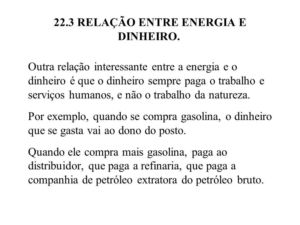 22.3 RELAÇÃO ENTRE ENERGIA E DINHEIRO. Outra relação interessante entre a energia e o dinheiro é que o dinheiro sempre paga o trabalho e serviços huma