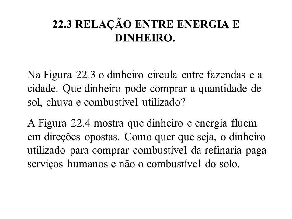 22.3 RELAÇÃO ENTRE ENERGIA E DINHEIRO. Na Figura 22.3 o dinheiro circula entre fazendas e a cidade. Que dinheiro pode comprar a quantidade de sol, chu