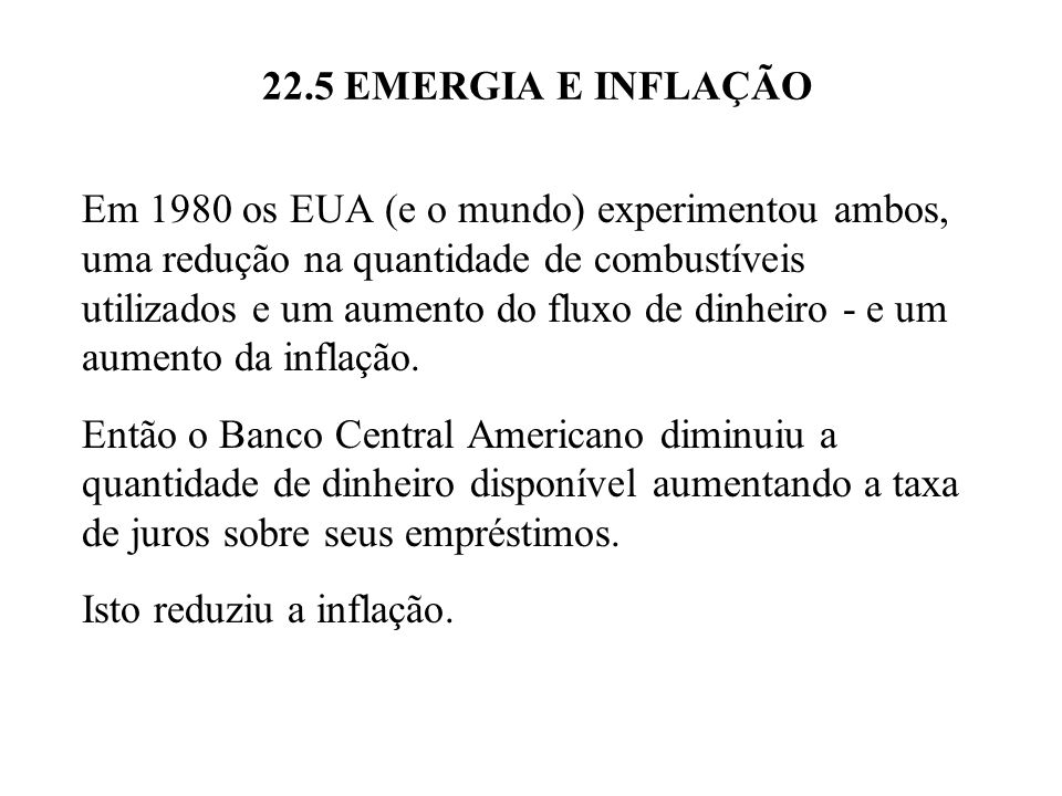 22.5 EMERGIA E INFLAÇÃO Em 1980 os EUA (e o mundo) experimentou ambos, uma redução na quantidade de combustíveis utilizados e um aumento do fluxo de d