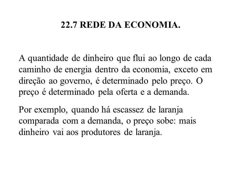 22.7 REDE DA ECONOMIA. A quantidade de dinheiro que flui ao longo de cada caminho de energia dentro da economia, exceto em direção ao governo, é deter